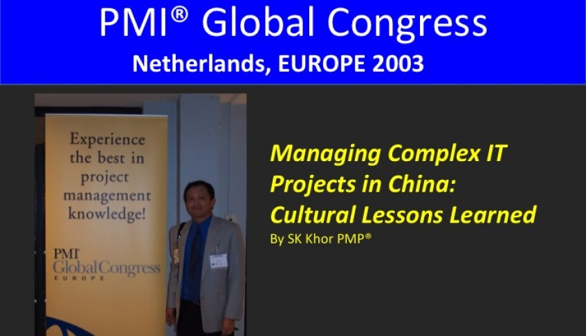 2003 PMI Global Congress Europe: Managing Complex IT Projects in China:  The Cultural Lessons Learned
