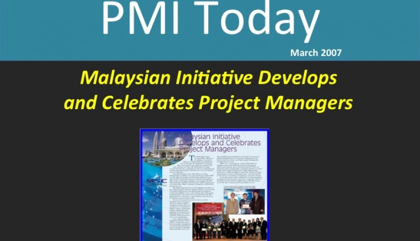 PMI Today (March 2007) : Malaysian Initiative Develops and Celebrates Project Managers