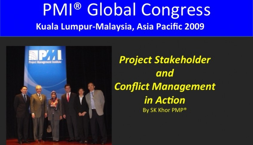 2009 PMI Global Congress Kuala Lumpur: Project Stakeholder and Conflict Management In Action